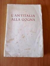 Alfredo Cucco L'ANTITALIA ALLA GOGNA 1° ed. Intelisano 1942