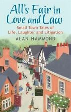 All's Fair in Love and Law: Small Town Tales of Life, Laughter and Litigation, H