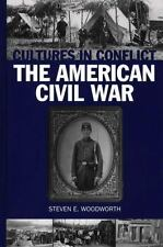 The Greenwood Press Cultures in Conflict: The American Civil War by Steven E....