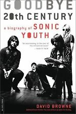 Goodbye 20th Century : A Biography of Sonic Youth by David Browne (2009,...