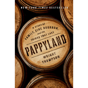 Pappyland: A Story of Family, Fine Bourbon, and Things tha... By Wright Thompson
