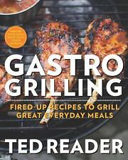 Gastro Grilling : Fired-Up Recipes to Grill Great Everyday Meals by Ted...