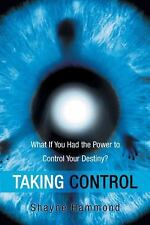 Taking Control: What If You Had the Power to Control Your Destiny? (Paperback or