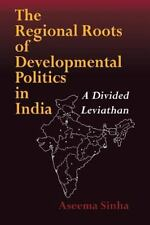 The Regional Roots of Developmental Politics in India: A Divided Leviathan (Cont