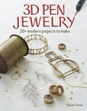 3D Pen Jewelry : 20 Modern Projects to Make by Rayan Turner (2016, Stapled)
