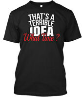 Thats A Terrible Idea What Time Funny Bff - That's Hanes Tagless Tee T-Shirt