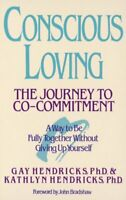 Conscious Loving : The Journey to Co-Commitment, Paperback by Hendricks, Gay;...
