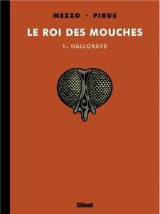 BD - LE ROI DES MOUCHES, TOME 1 > HALLORAVE / MEZZO, PIRUS, GLENAT