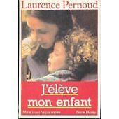 Laurence Pernoud - J'élève mon enfant - 2008 - relié
