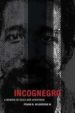 Incognegro : A Memoir of Exile and Apartheid by Frank B., III Wilderson...