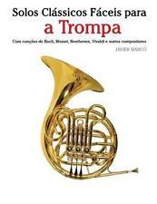 Solos Clássicos Fáceis para a Trompa : Com Canções de Bach, Mozart,...
