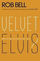 Velvet Elvis: Repainting the Christian Faith by Bell, Rob