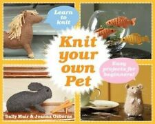 Knit Your Own Pet: Easy projects for beginners by Joanna Osborne, Sally Muir (Ha