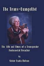 The Trans-Evangelist: The Life and Times of  A  Transgender Pentecostal  Preache