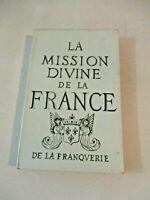 LA MISSION DIVINE DE LA FRANCE - MARQUIS DE LA FRANQUERIE - ROYALISME de 1955
