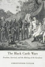 The Black Carib Wars : Freedom, Survival, and the Making of the Garifuna by...