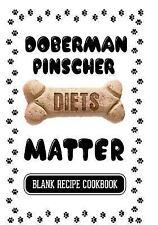 Doberman Pinscher Diets Matter : Healthy Dog Treat Cookbook, Blank Recipe.
