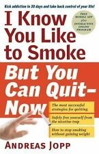 I Know You Like to Smoke, But You Can Quit_Now: Stop Smoking in 30 Days, Jopp, A