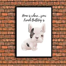 home is where your FRENCH BULLDOG is a4 gloss Print UNFRAMED picture gift