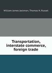 Transportation, interstate commerce, foreign trade.by Jackman, James New.#*=