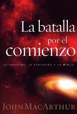 La Batalla por el Comienzo : La Creacion, la Evolucion y la Biblia by John...