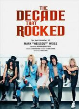 """Decade That Rocked : The Photography of Mark """"Weissguy"""" Weiss, Hardcover by B..."""