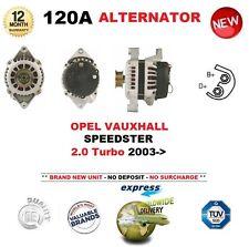 FOR OPEL VAUXHALL SPEEDSTER 2.0 Turbo 2003-> NEW 120A ALTERNATOR 12V UNIT