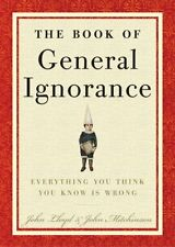 The Book of General Ignorance by John Mitchinson, John Lloyd