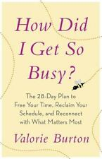 How Did I Get So Busy?: The 28-Day Plan to Free Your Time, Reclaim Your Schedule