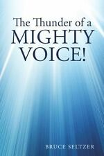 The Thunder of a Mighty Voice! : The Clamor of Human Chatter by Bruce Seltzer...