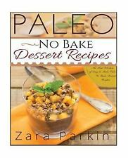 Paleo No Bake Dessert Recipes : The Best Selection of Easy to Make Paleo No...