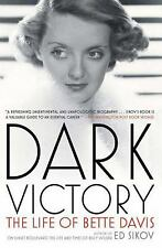 Dark Victory: The Life Of Bette Davis: By Ed Sikov