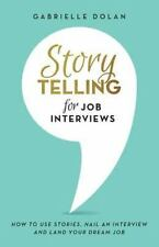 Storytelling for Job Interviews : How to Use Stories, Nail an Interview and L...