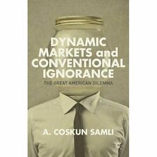 Dynamic Markets and Conventional Ignorance: The Great American Dilemma, New, Sam