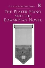 NEW - The Player Piano and the Edwardian Novel by Bjorken-Nyberg, Cecilia