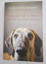 Inside of a Dog : What Dogs See, Smell, and Know by Alexandra Horowitz (2010,...