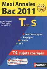 Maxi annales bac 2011 term s : 74 sujets corriges