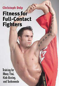 Fitness for Full-contact Fighters:Training for Muay Thai, Kickboxin. New (BX41)