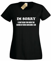 Womens Sorry can't hear how Awesome i am Funny t-shirt gift novelty ladies top