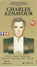 RARE / TICKET BILLET DE CONCERT - CHARLES AZNAVOUR : LIVE A LYON ( FRANCE ) 1994