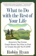 What to Do with The Rest of Your Life: Americas Top Career Coach Shows You How