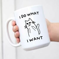 I Do What I Want Cat Coffee Mug Christmas Gift for Friend Daughter Son Funny Cat