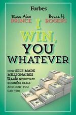 I Win, You Whatever : How Self-Made Millionaires Really Negotiate Business...