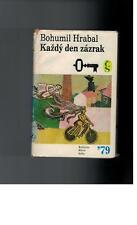 Bohumil Hrabal - Kazdy den zazrak - 1979