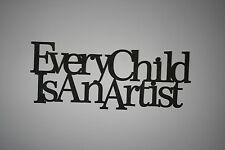 """"""" Every Child Is An Artist """" Black Wooden Wall Word Sign  ID # B16"""