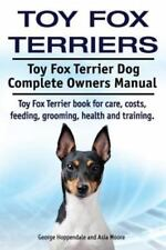 Toy Fox Terriers. Toy Fox Terrier Dog Complete Owners Manual. Toy Fox Terrier bo