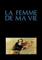 Dossier De Presse Du Film La femme de ma vie De Régis Wargnier