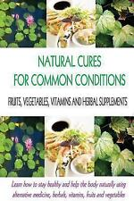 Natural Cures for Common Conditions : Learn How to Stay Healthy and Help the...