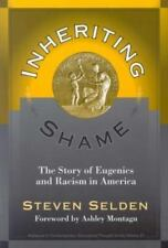 Inheriting Shame: The Story of Eugenics and Racism in America Advances in Conte