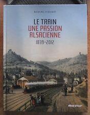 LE TRAIN UNE PASSION ALSACIENNE 1839-2012 - N. STOSKOPF - ALSACE  CHEMINS DE FER